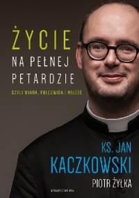Życie na pełnej petardzie czyli wiara, polędwica i miłość - Jan Kaczkowski, Piotr Żyłka