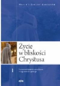 Życie w bliskości Chrystusa. Rozważania tajemnic z życia Jezusa w ciągu roku liturgicznego, t. 1 - Mnich z Zakonu Kartuzów