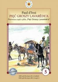 "Pięć groszy Lavarede'a. Cykl ""Pięć Groszy Lavarede'a"" część I - d'Ivoi Paul"