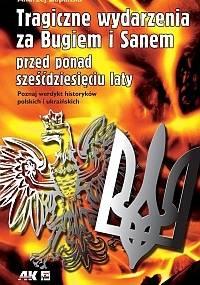 Tragiczne wydarzenia za Bugiem i Sanem przed ponad sześćdziesięciu laty - Andrzej Żupański
