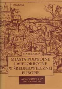 Miasta podwójne i wielokrotne w średniowiecznej Europie - Marek Słoń