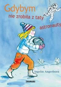Gdybym nie zrobiła z taty astronauty - Ingelin Angerborn