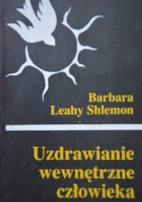 Uzdrawianie wewnętrzne człowieka - Barbara Leahy Shlemon