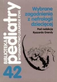 Wybrane zagadnienia z nefrologii dziecięcej - Ryszard Grenda
