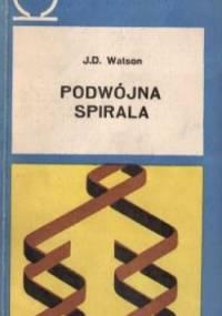 Podwójna spirala. Relacja naoczna o wykryciu struktury DNA - James Dewey Watson