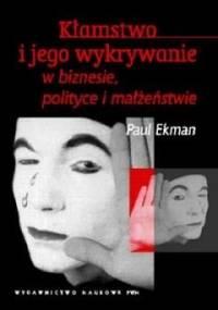 Kłamstwo i jego wykrywanie w biznesie, polityce i małżeństwie - Paul Ekman