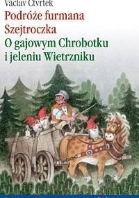 Podróże furmana Szejtroczka. O gajowym Chrobotku i jeleniu Wietrzniku - Václav Čtvrtek