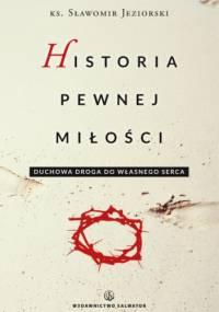 Historia pewnej miłości. Duchowa droga do własnego serca - ks. Sławomir Jeziorski