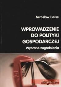 Wprowadzenie do polityki gospodarczej. Wybrane zagadnienia - Mirosław Geise
