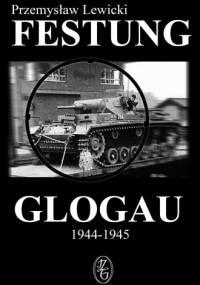Festung Glogau 1944-1945 - Przemysław Lewicki