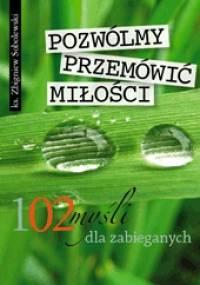 Pozwólmy przemówić miłości - 102 myśli dla zabieganych - Zbigniew Sobolewski