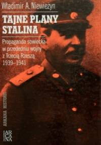 Tajne plany Stalina. Propaganda sowiecka w przededniu wojny z Trzecią Rzeszą 1939 - 1941 - Władimir A. Niewieżyn
