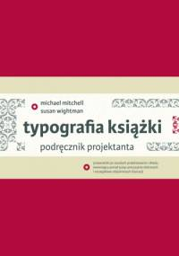 Typografia książki. Podręcznik projektanta - Michael Mitchell, Susan Wightman