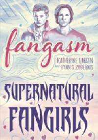 Fangasm. Supernatural Fangirls - Katherine Larsen, Lynn Zubernis