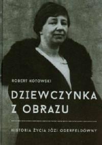 Dziewczynka z obrazu. Historia życia Józi Oderfeldówny - Robert Kotowski