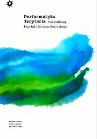 Performatyka. Terytoria - Dariusz Kosiński, Ewa Bal