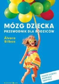 Mózg dziecka. Przewodnik dla rodziców - Álvaro Bilbao