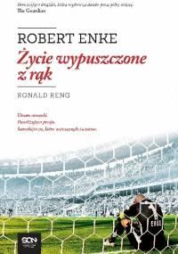 Robert Enke. Życie wypuszczone z rąk - Ronald Reng