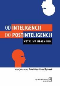Od inteligencji do postinteligencji. Wątpliwa hegemonia - Paweł Śpiewak, Piotr Kulas