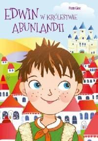 Edwin w Królestwie Abunlandii - Piotr Giec