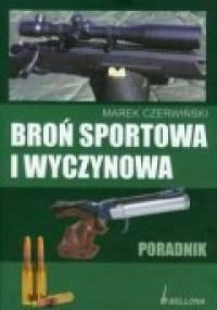 Broń sportowa i wyczynowa. Poradnik - Marek Czerwiński