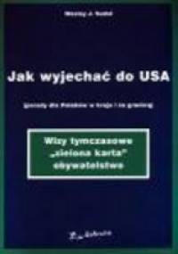 Jak wyjechać do USA (porady dla Polaków w kraju i za granicą) - Wesley J. Sudol