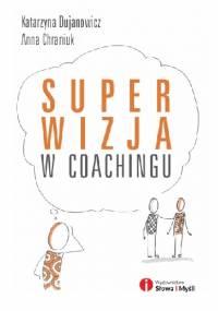 Superwizja w coachingu - Katarzyna Dujanowicz, Anna Chraniuk