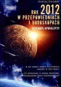 Rok 2012 w przepowiedniach i horoskopach. Dziennik apokalipsy - Andrzej Sieradzki