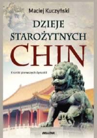 Dzieje starożytnych Chin. - Maciej Kuczyński