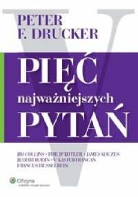 Pięć najważniejszych pytań - Peter F. Drucker
