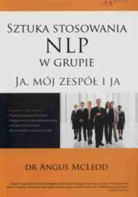 Sztuka stosowania NLP w grupie. Ja, mój zespół i ja - Angus McLeod