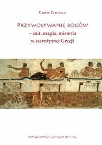 Przywoływanie bogów – mit, magia, misteria w starożytnej Grecji - Daniel Zarewicz