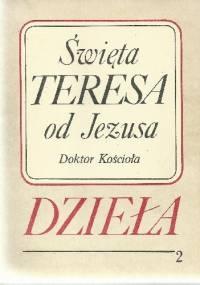 Dzieła. Tom 2. Droga doskonałości; Twierdza wewnętrzna; Księga fundacji - Święta Teresa z Ávila