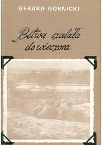 Bitwa szalała do wieczora. Powieść o Powstaniu Wielkopolskim 1918-1919 - Gerard Górnicki