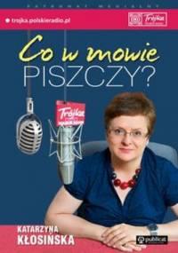 Co w mowie piszczy - Katarzyna Mosiołek-Kłosińska