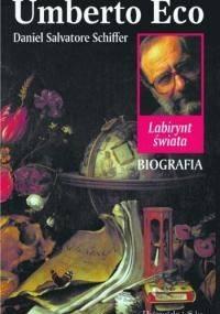 Umberto Eco. Labirynt świata. Biografia - Daniel Salvatore Schiffer