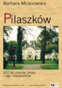 Pilaszków. 650 lat dziejów dworu i jego mieszkańców - Barbara Milanowska
