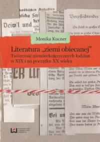 """Literatura """"ziemi obiecanej"""". Twórczość niemieckojęzycznych łodzian w XIX i na początku XX wieku - Monika Kucner"""