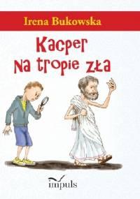 Kacper na tropie zła - Irena Bukowska