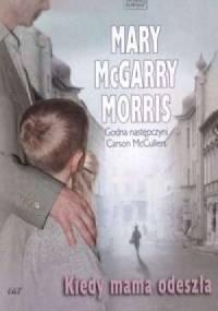 Kiedy mama odeszła - Mary McGarry Morris
