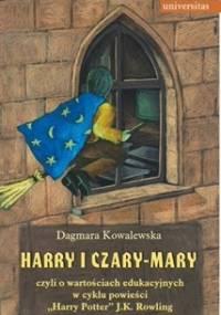 """Harry i czary mary czyli o wartościach edukacyjnych w cyklu powieści """"Harry Potter"""" J.K. Rowling - Dagmara Kowalewska"""