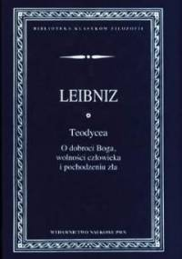 Teodycea. O dobroci Boga, wolności człowieka i pochodzeniu zła. - Wilhelm Gottfried Leibniz