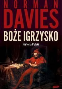 Boże igrzysko. Historia Polski - Norman Davies