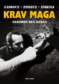 Krav Maga. Najlepsze na świecie przeciwdziałanie przemocy - Gershon Ben Keren