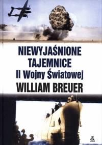 Niewyjaśnione tajemnice II Wojny Światowej - William Breuer