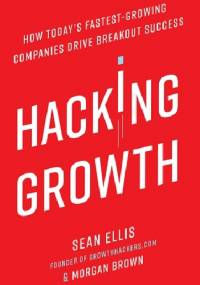 Hacking Growth: How Today's Fastest-Growing Companies Drive Breakout Success - Sean Ellis