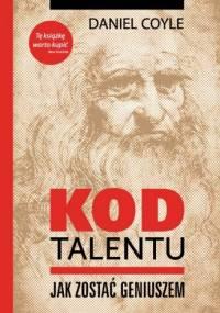 Kod talentu - Jak zostać geniuszem - Daniel Coyle