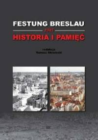 Festung Breslau 1945 Historia i Pamięć - Tomasz Głowiński