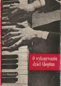 O wykonywaniu dzieł Chopina - Jan Kleczyński