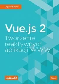 Vue.js 2. Tworzenie reaktywnych aplikacji WWW - Filipova Olga
